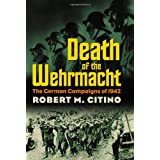 Death of the Wehrmacht: The German Campaigns of 1942 (Modern War Studies)by Robert M. Citino