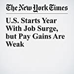 U.S. Starts Year With Job Surge, but Pay Gains Are Weak | Patricia Cohen
