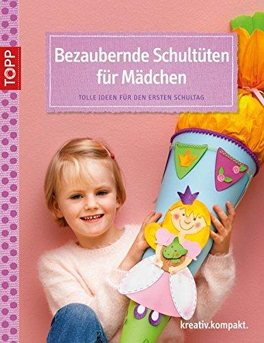 Bezaubernde Schultüten für Mädchen: Tolle Ideen für den ersten Schultag (kreativ.kompakt.)