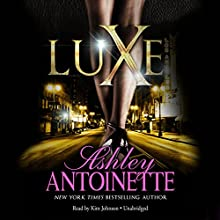 Luxe: The Luxe Series, Book 1 Audiobook by Ashley Antoinette Narrated by Kim Johnson