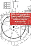 MOOCs: Opportunities,Impacts, and Challenges: Massive Open Online Courses in Colleges and Universities