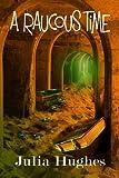 A Raucous Time (Celtic Cousins' Adventures Book 1) by Julia Hughes