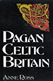 Pagan Celtic Britain: Studies in Iconography and Tradition (009471780X) by Ross, Anne