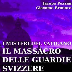 I Misteri del Vaticano: Il Massacro delle Guardie Svizzere [The Mysteries of the Vatican: the Massacre of the Swiss Guards]   [Jacopo Pezzan, Giacomo Brunoro]