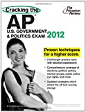 Cracking the AP U.S. Government & Politics Exam, 2012 Edition (College Test Preparation)