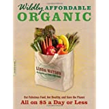 Wildly Affordable Organic: Eat Fabulous Food, Get Healthy, and Save the Planet--All on $5 a Day or Less ~ Linda Watson