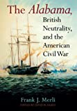 img - for The Alabama, British Neutrality, and the American Civil War book / textbook / text book