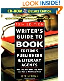 Writer's Guide to Book Editors, Publishers, and Literary Agents, 13th Edition (with CD-ROM): Who They Are! What They Want! And How to Win Them Over!