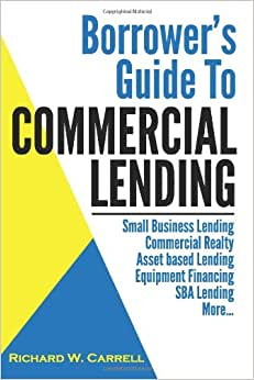Borrower's Guide To Commercial Lending (Evergreen House Business Series) (Volume 1)