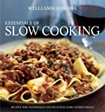 Essentials of Slow Cooking: Delicious New Recipes for Slow Cookers and Braisers (Williams-Sonoma Essentials) Melanie Barnard