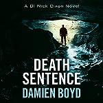 Death Sentence: DI Nick Dixon, Book 6 | Damien Boyd