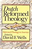 Dutch Reformed Theology (0801097010) by Wells, David F.