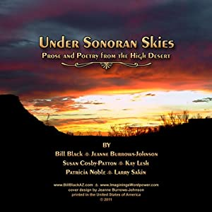 Under Sonoran Skies: Prose and Poetry from the High Desert | [Patricia Noble, Larry Sakin, Susan Cosby-Patton, Kay Lesh, Bill Black, Jeanne Burrows-Johnson]