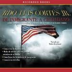 De inmigrante a ciudadano [From Immigrant to Citizen]   Luis Cortés