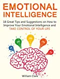 img - for Emotional Intelligence: 18 Great Tips and Suggestions on How to Improve Your Emotional Intelligence and Take Control of Your Life (Emotional Intelligence book, Emotional abuse, Emotional eating) book / textbook / text book