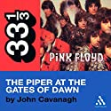Pink Floyd's Piper at the Gates of Dawn (33 1/3 Series) (       UNABRIDGED) by John Eric Cavanagh Narrated by John Eric Cavanagh