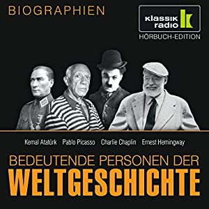 Bedeutende Personen der Weltgeschichte: Kemal Atatürk / Pablo Picasso / Charlie Chaplin / Ernest Hemingway Hörbuch