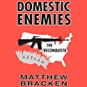 Domestic Enemies: The Reconquista: The Enemies Trilogy, Book 2 (       UNABRIDGED) by Matthew Bracken Narrated by Mike Kemp