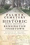 Palmer Cemetery and the Historic Burial Grounds of Kensington & Fishtown