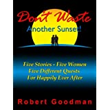 Don't Waste Another Sunset - Five Stories, Five Women And Five Different Quests For Happily Ever After