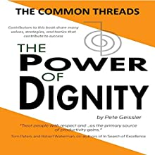 The Common Threads: The Power of Dignity (       UNABRIDGED) by Pete Geissler Narrated by Amanda Fellows