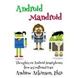 Android Mandroid: Thoughts on Android Smartphones from a Conflicted Userby Andrew Atkinson