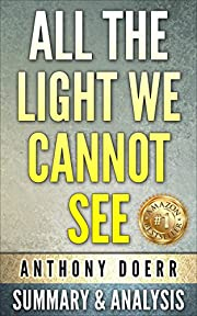 All The Light We Cannot See: A Novel By Anthony Doerr | Unofficial Summary & Analysis