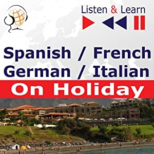 Spanish / French / German / Italian - on Holiday - Listen & Learn to Speak: De vacaciones, Conversations de vacances, Deutsch für die Ferien, In vacanza | [Dorota Guzik]