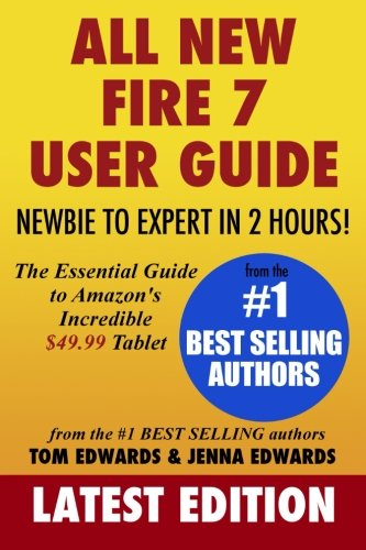 All-New Fire 7 User Guide - Newbie to Expert in 2 Hours!: The Essential Guide to Amazon's Incredible $49.99 Tablet