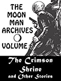 The Moon Man Archives, Volume 6: The Crimson Shrine and Other Stories
