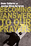 img - for Becoming the Answer to Our Prayers: Prayer for Ordinary Radicals [BECOMING THE ANSW TO OUR PRAYE] book / textbook / text book