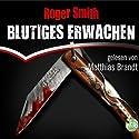 Blutiges Erwachen (       ungekürzt) von Roger Smith Gesprochen von: Matthias Brandt
