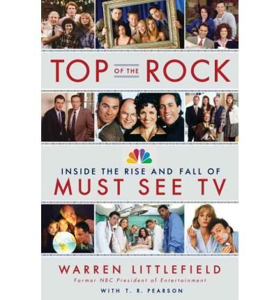 top-of-the-rock-inside-the-rise-and-fall-of-must-see-tv-author-warren-littlefield-published-on-may-2