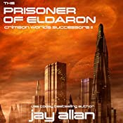 The Prisoner of Eldaron: Crimson Worlds Successors, Book 2 | Jay Allan
