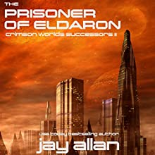 The Prisoner of Eldaron: Crimson Worlds Successors, Book 2 (       UNABRIDGED) by Jay Allan Narrated by Mark Boyett