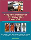 img - for Comprehensive History of American Aviation Pressure Suits - Early Pioneers to Space Shuttle, Kittinger, Crossfield, Neil Armstrong, SR-71, U-2, Navy and Air Force Suits, Asteroid Mission Suit book / textbook / text book
