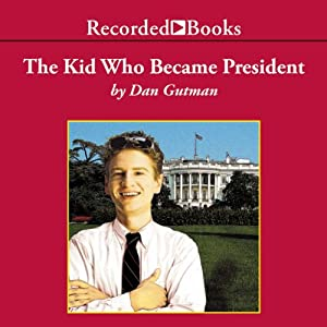 The Kid Who Became President | [Dan Gutman]