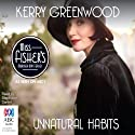 Unnatural Habits (       UNABRIDGED) by Kerry Greenwood Narrated by Stephanie Daniel