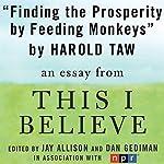 Finding Prosperity by Feeding Monkeys: A 'This I Believe' Essay | Harold Taw