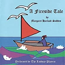 A Fireside Tale (       UNABRIDGED) by Margaret Harland-Suddes Narrated by The Lindsay Players