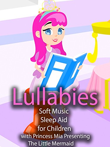 Lullabies Soft Music for Children with Princess Mia Presenting The Little Mermaid