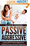 Passive Aggressive: Coping With Passive Aggression, Robbed Intimacy & Stolen Happiness