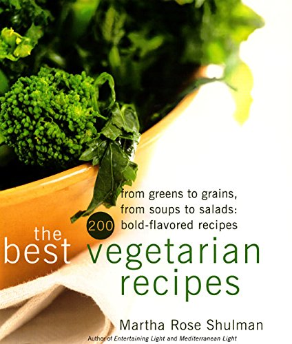 The Best Vegetarian Recipes: From Greens to Grains, from Soups to Salads: 200 Bold-Flavored Recipes: From Greens to Grains, from Space to Salads : 200 Bold Flavored Recipes