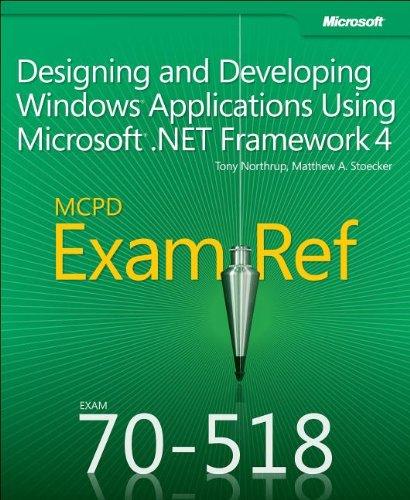 MCPD 70-518 Exam Ref: Designing and Developing Windows Applications Using Microsoft .NET Framework 4