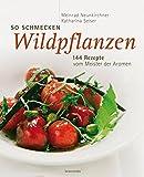 : So schmecken Wildpflanzen. 144 Rezepte vom Meister der Aromen