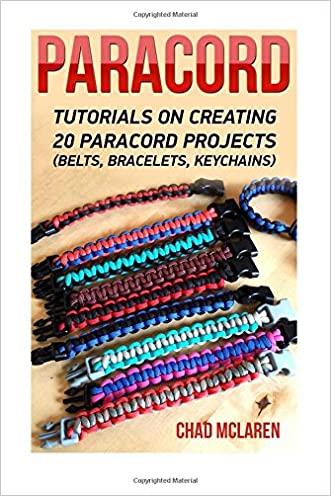 Paracord: Tutorials On Creating 20 Paracord Projects (Belts, Bracelets, Keychains): (Bracelet and Survival Kit Guide For Bug Out Bags, Survival Guide, ... hunting, fishing, prepping and foraging)