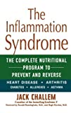 img - for The Inflammation Syndrome: The Complete Nutritional Program to Prevent and Reverse Heart Disease, Arthritis, Diabetes, Allergies, and Asthma 1st (first) Edition by Challem, Jack published by Wiley (2003) book / textbook / text book