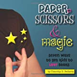 img - for Paper, Scissors & Magic: Seven Ways to Get Your Kids to Love Books book / textbook / text book