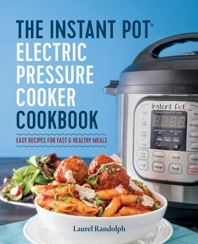 The Instant Pot® Electric Pressure Cooker Cookbook: Easy Recipes for Fast & Healthy Meals