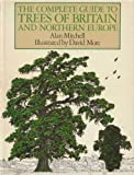 The Complete Guide to Trees of Britain and Northern Europe (1850280746) by Mitchell, Alan